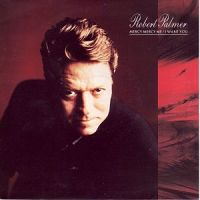 Robert Palmer - Mercy Mercy Me / I Want You cover
